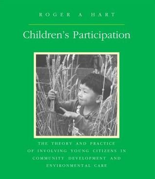 Childrens Participation: The Theory and Practice of Involving Young Citizens in Community Development and Environmental Care  by  Roger A Hart