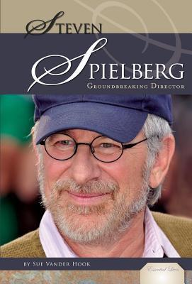 Steven Spielberg: Groundbreaking Director eBook: Groundbreaking Director eBook Sue Vander Hook