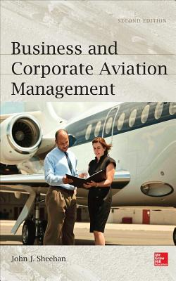 Business and Corporate Aviation Management, Second Edition  by  John Sheehan