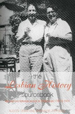 Lesbian History Sourcebook: Love and Sex Between Women in Britain from 1780 1970  by  Alison Oram