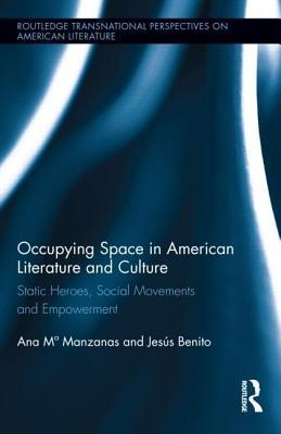 Static Hero in American Literature and Culture: Social Movements, Occupation, and Empowerment, The: Static Heroes, Social Movements and Empowerment (N  by  Ana M Manzanas