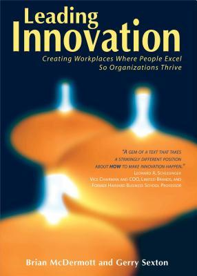 Leading Innovation: Creating Workplaces Where People Excel So Organizations Thrive Brian McDermott