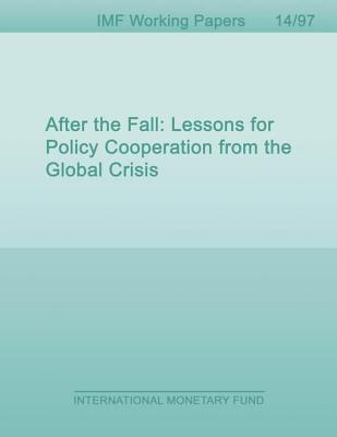 After the Fall: Lessons for Policy Cooperation from the Global Crisis  by  Tamim Bayoumi
