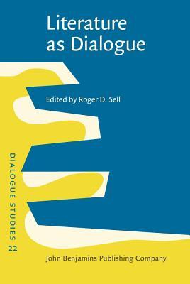 Literature as Dialogue: Invitations Offered and Negotiated  by  Roger D Sell