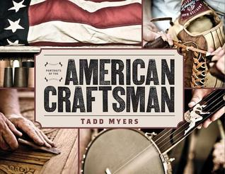 Portraits of the American Craftsman  by  Tadd Myers