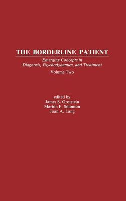 Borderline Patient: Emerging Concepts in Diagnosis, Psychodynamics, and Treatment  by  James S Grotstein