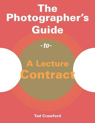 Photographerocos Guide to a Lecture Contract  by  Crawford Tad