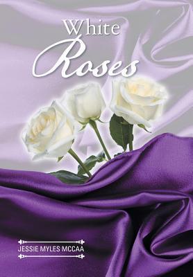 White Roses Jessie Myles McCaa