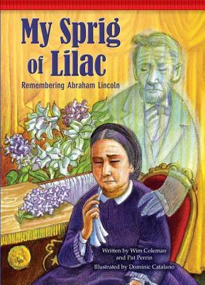 My Sprig of Lilac: Remembering Abraham Lincoln Wim Coleman