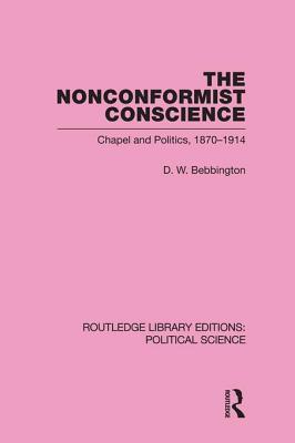 Nonconformist Conscience (Routledge Library Editions: Political Science Volume 19) David W. Bebbington