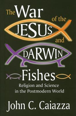 War of the Jesus and Darwin Fishes  by  John C Caiazza