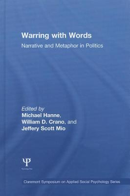 Warring with Words: Narrative and Metaphor in Politics: Narrative and Metaphor in Politics  by  Michael Hanne