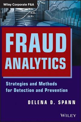 Fraud Analytics: Strategies and Methods for Detection and Prevention Delena D. Spann