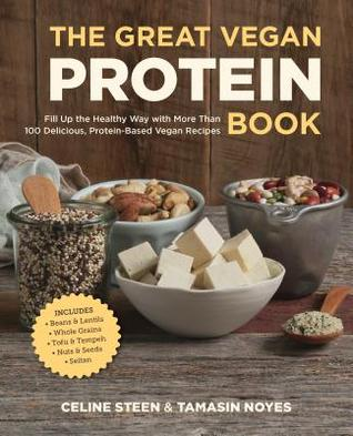 The Great Vegan Protein Book: Fill Up the Healthy Way with More than 100 Delicious Protein-Based Vegan Recipes - Includes - Beans & Lentils - Plants - Tofu & Tempeh - Nuts - Quinoa Celine Steen