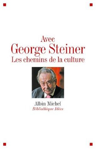 Avec George Steiner : Les Chemins de la culture Albin Michel