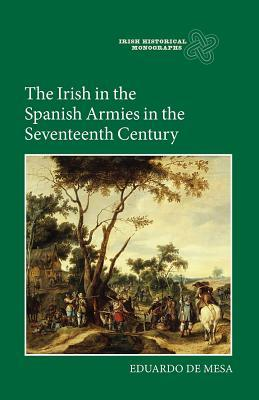 The Irish in the Spanish Armies in the Seventeenth Century  by  Eduardo De Mesa