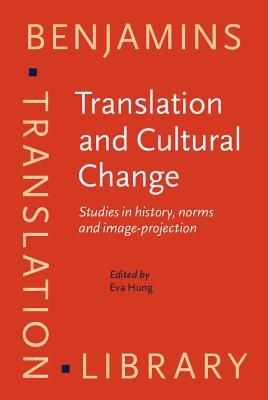 Translation And Cultural Change: Studies In History, Norms, And Image Projection  by  Eva Hung
