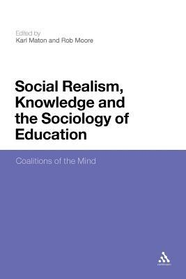 Social Realism, Knowledge and the Sociology of Education: Coalitions of the Mind Karl Maton