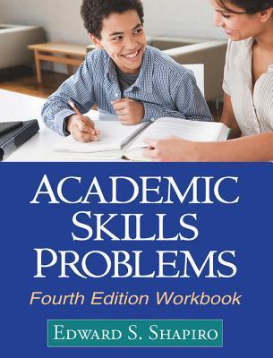 Academic Skills Problems Fourth Edition Workbook  by  Edward S. Shapiro