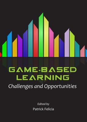 Game-Based Learning: Challenges and Opportunities Patrick Felicia