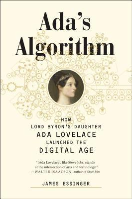 Ada's Algorithm: How Lord Byron's Daughter Ada Lovelace Launched the Digital Age (2014)
