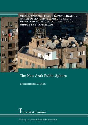 The New Arab Public Sphere Muhammad I. Ayish