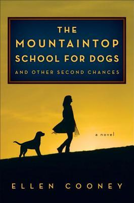 Mountaintop School for Dogs and Other Second Chances (2014) by Ellen Cooney