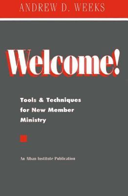 Welcome!: Tools and Techniques for New Member Ministry  by  Andrew D. Weeks