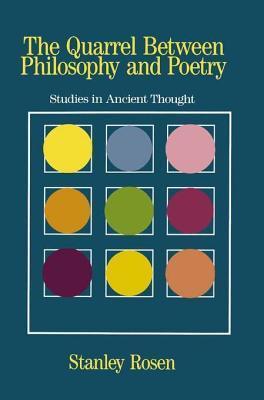 Quarrel Between Philosophy and Poetry: Studies in Ancient Thought Stanley Rosen
