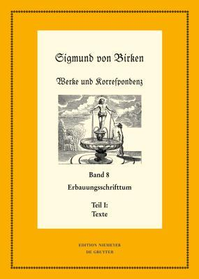 Erbauungsschrifttum: Teil 1: Texte. Teil 2: Apparate Und Kommentare  by  Johann Anselm Steiger