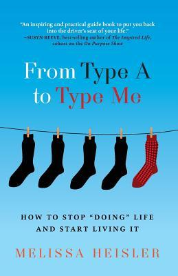 From Type A to Type Me by Melissa Heisler