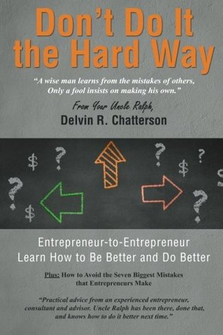 Don't Do It the Hard Way by Delvin R. Chatterson