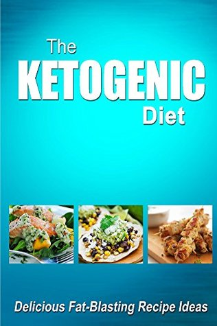 The Ketogenic Diet - Delicious Fat-Blasting Recipe Ideas: Tasty Low-Carb Recipes for Ultimate Fat Burning and Weight Loss  by  The Ketogenic Diet