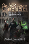 Afterworld (Orion Rezner Chronicles, #1)