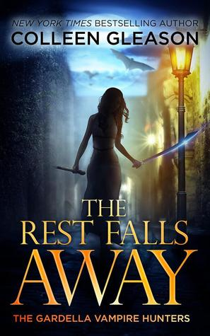 The Rest Falls Away (The Gardella Vampire Hunters: Victoria #1)
