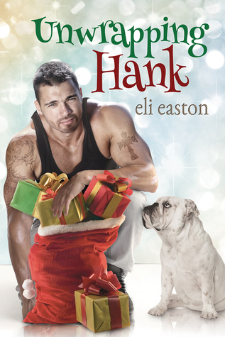 Book Review : Unwrapping Hank by Eli Easton