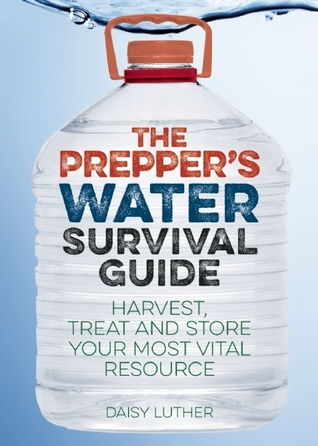 The Prepper's Water Survival Guide by Daisy Luther