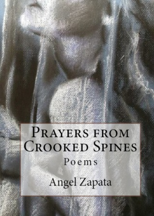 Prayers from Crooked Spines by Angel Zapata