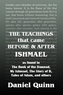 The Teachings That Came Before and After Ishmael by Daniel Quinn