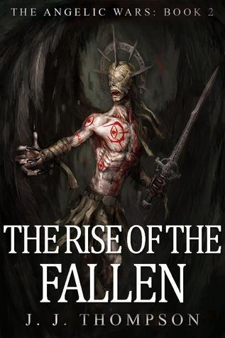 The Rise of the Fallen (The Angelic Wars, #2) J.J.  Thompson