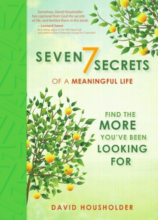 Seven Secrets of a Meaningful Life by David Housholder