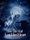 How The Wolf Lost Her Heart by Sarah Brownlee