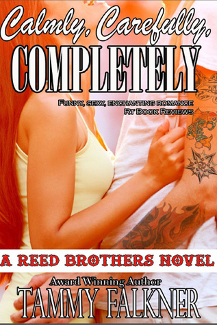 Calmly, Carefully, Completely (The Reed Brothers, #3)