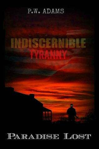 Indiscernible Tyranny Paradise Lost by P.W. Adams