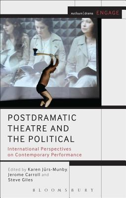 Postdramatic Theatre and the Political: International Perspectives on Contemporary Performance Jerome Carroll