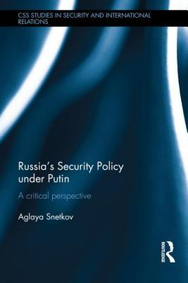 Constructing Russias Security Policy: An Insecure Giant  by  Aglaya Snetkov