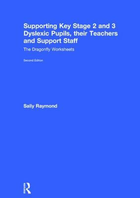 Supporting Key Stage 2 and 3 Dyslexic Pupils, Their Teachers and Support Staff: The Dragonfly Worksheets  by  Sally Raymond