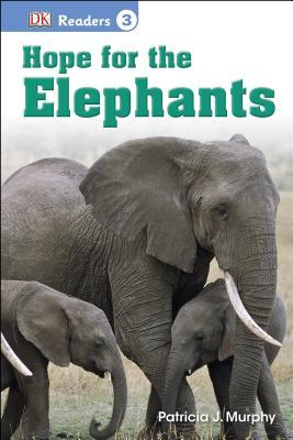 DK Readers L3: Hope for the Elephants  by  Patricia J Murphy