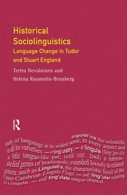 Historical Sociolinguistics: Language Change in Tudor and Stuart England Terttu Nevalainen