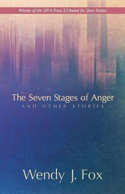 The Seven Stages of Anger and Other Stories by Wendy J. Fox